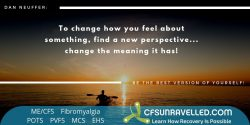 Finding new perspective to live life well with MECFS POTS Fibromyalgia
