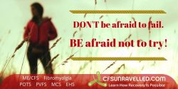 Inspiration to help you overcome the fear of failure with MECFS POTS Fibromyalgia