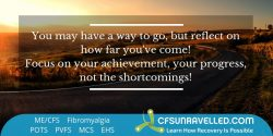 Be proud of how far you've come and how stronger you are now from MECFS POTS Fibromyalgia