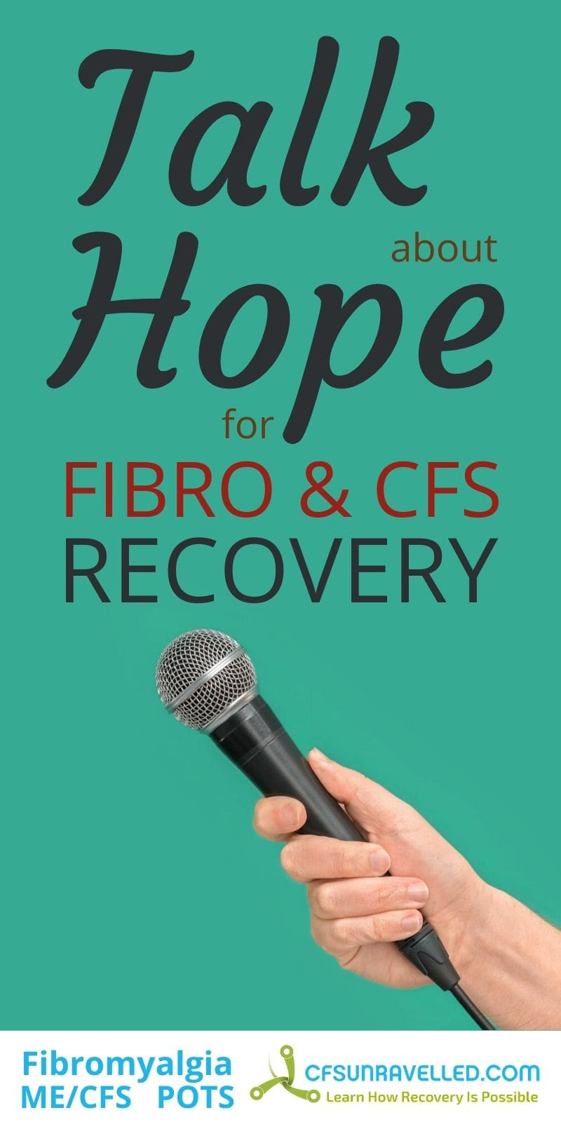 Person holding a microphone with text about talk about hope for fibromyalgia anf CFS recovery